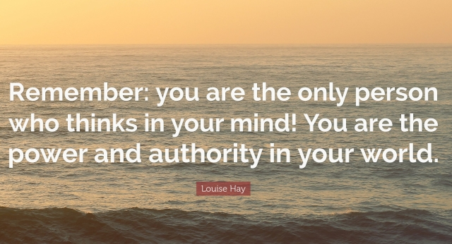 Louise-Hay-Quote-Remember-you-are-the-only-person-who-thinks-in